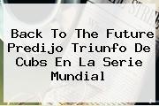Back To The Future Predijo Triunfo De <b>Cubs</b> En La Serie Mundial