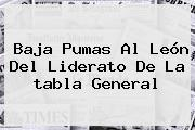 Baja Pumas Al León Del Liderato De La <b>tabla General</b>