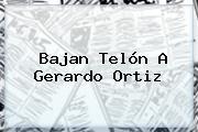 Bajan Telón A <b>Gerardo Ortiz</b>