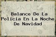 Balance De La Policia En La Noche De <b>Navidad</b>