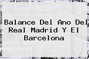 Balance Del Ano Del <b>Real Madrid</b> Y El Barcelona