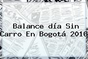 Balance <b>día Sin Carro</b> En Bogotá <b>2016</b>