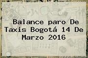 Balance <b>paro De Taxis Bogotá</b> 14 De Marzo 2016