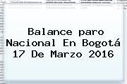 Balance <b>paro Nacional</b> En Bogotá 17 De Marzo <b>2016</b>