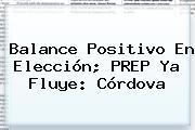 Balance Positivo En Elección; <b>PREP</b> Ya Fluye: Córdova