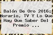 <b>Balón De Oro 2016</b>: Horario, TV Y Lo Que Hay Que Saber Del Premio <b>...</b>