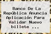 Banco De La República Anuncia Aplicación Para Validar Nuevo <b>billete</b> <b>...</b>