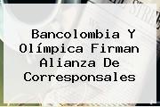 <b>Bancolombia</b> Y Olímpica Firman Alianza De Corresponsales