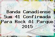 Banda Canadiense Sum 41 Confirmada Para <b>Rock Al Parque 2015</b>