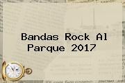Bandas <b>Rock Al Parque 2017</b>