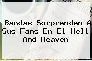 Bandas Sorprenden A Sus Fans En El <b>Hell And Heaven</b>