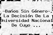 ?Baños Sin Género?, La Decisión De La <b>Universidad Nacional</b> De Cuyo <b>...</b>