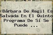 <b>Bárbara De Regil</b> Es Salvada En El Quinto Programa De Sí Se Puede <b>...</b>