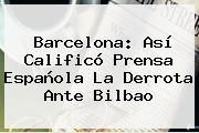 <b>Barcelona</b>: Así Calificó Prensa Española La Derrota Ante Bilbao