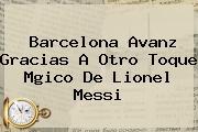<b>Barcelona</b> Avanz Gracias A Otro Toque Mgico De Lionel Messi