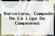 <b>Barcelona</b>, Campeón De La Liga De Campeones