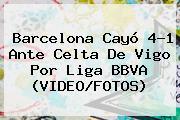 <b>Barcelona</b> Cayó 4-1 Ante <b>Celta De Vigo</b> Por Liga BBVA (VIDEO/FOTOS)