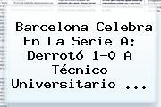 <b>Barcelona</b> Celebra En La Serie A: Derrotó 1-0 A Técnico Universitario ...