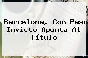 <b>Barcelona</b>, Con Paso Invicto Apunta Al Título