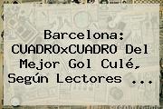 <b>Barcelona</b>: CUADROxCUADRO Del Mejor Gol Culé, Según Lectores <b>...</b>
