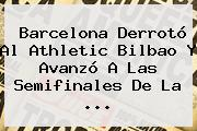 <b>Barcelona</b> Derrotó Al <b>Athletic Bilbao</b> Y Avanzó A Las Semifinales De La <b>...</b>