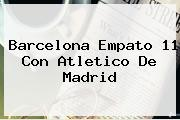 <b>Barcelona</b> Empato 11 Con Atletico De Madrid