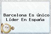 <b>Barcelona</b> Es único Líder En España