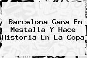 <b>Barcelona</b> Gana En Mestalla Y Hace Historia En La Copa