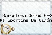 <b>Barcelona</b> Goleó 6-0 Al Sporting De Gijón