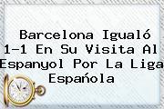 <b>Barcelona</b> Igualó 1-1 En Su Visita Al <b>Espanyol</b> Por La Liga Española