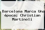 Barcelona Marca Una época: Christian Martinoli