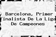 <b>Barcelona</b>, Primer Finalista De La Liga De Campeones