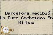 <b>Barcelona</b> Recibió Un Duro Cachetazo En Bilbao