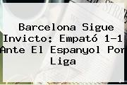 <b>Barcelona</b> Sigue Invicto: Empató 1-1 Ante El <b>Espanyol</b> Por Liga