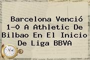 Barcelona Venció 1-0 A Athletic De Bilbao En El Inicio De <b>Liga BBVA</b>