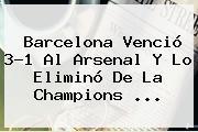 <b>Barcelona</b> Venció 3-1 Al <b>Arsenal</b> Y Lo Eliminó De La Champions <b>...</b>