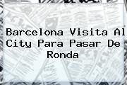 <b>Barcelona</b> Visita Al City Para Pasar De Ronda