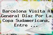 Barcelona Visita Al General Díaz Por La <b>Copa Sudamericana</b>, Entre ...
