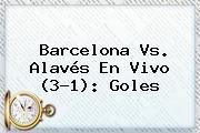 <b>Barcelona</b> Vs. Alavés En Vivo (3-1): Goles