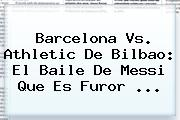 <b>Barcelona Vs</b>. <b>Athletic</b> De <b>Bilbao</b>: El Baile De Messi Que Es Furor ...