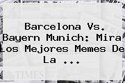 <b>Barcelona Vs</b>. <b>Bayern</b> Munich: Mira Los Mejores Memes De La <b>...</b>