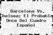 <b>Barcelona Vs</b>. <b>Chelsea</b>: El Probable Once Del Cuadro Español