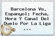 <b>Barcelona Vs</b>. <b>Espanyol</b>: Fecha, Hora Y Canal Del Duelo Por La Liga ...