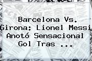 <b>Barcelona Vs</b>. <b>Girona</b>: Lionel Messi Anotó Sensacional Gol Tras ...
