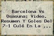 <b>Barcelona Vs Osasuna</b>: Video, Resumen Y Goles Del 7-1 Culé En La ...