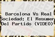<b>Barcelona Vs Real Sociedad</b>: El Resumen Del Partido (VIDEO)