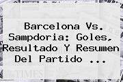 <b>Barcelona Vs. Sampdoria</b>: Goles, Resultado Y Resumen Del Partido ...