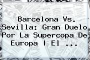 <b>Barcelona</b> Vs. Sevilla: Gran Duelo Por La Supercopa De Europa | El <b>...</b>