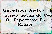 <b>Barcelona</b> Vuelve Al Triunfo Goleando 8-0 Al Deportivo En Riazor