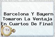 <b>Barcelona</b> Y Bayern Tomaron La Ventaja En Cuartos De Final